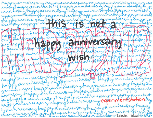 "Birthday card for the blog by staff member Meg Clark reads ""this is not a happy anniverary wish"" over a background on which the words happy anniversary written in cursive fills the page, a riff on 2009 contemporary art project ""this is not that cafe"""